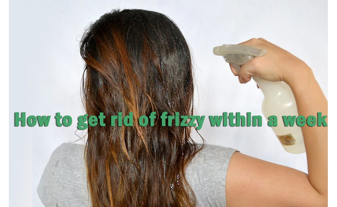 How to get rid of frizzy within a week