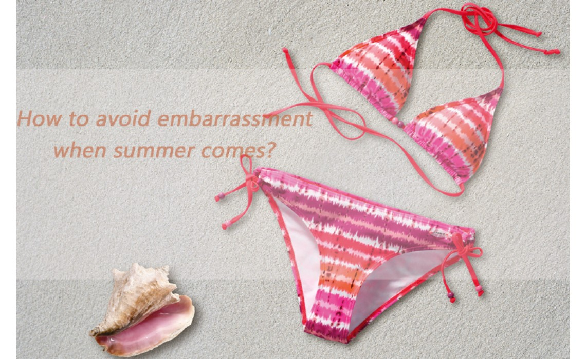 How to avoid embarrassment when summer comes?