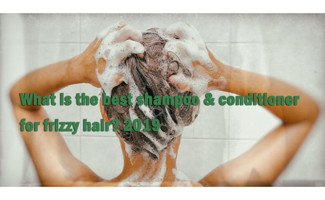 What is the best shampoo and conditioner for frizzy hair? 2019