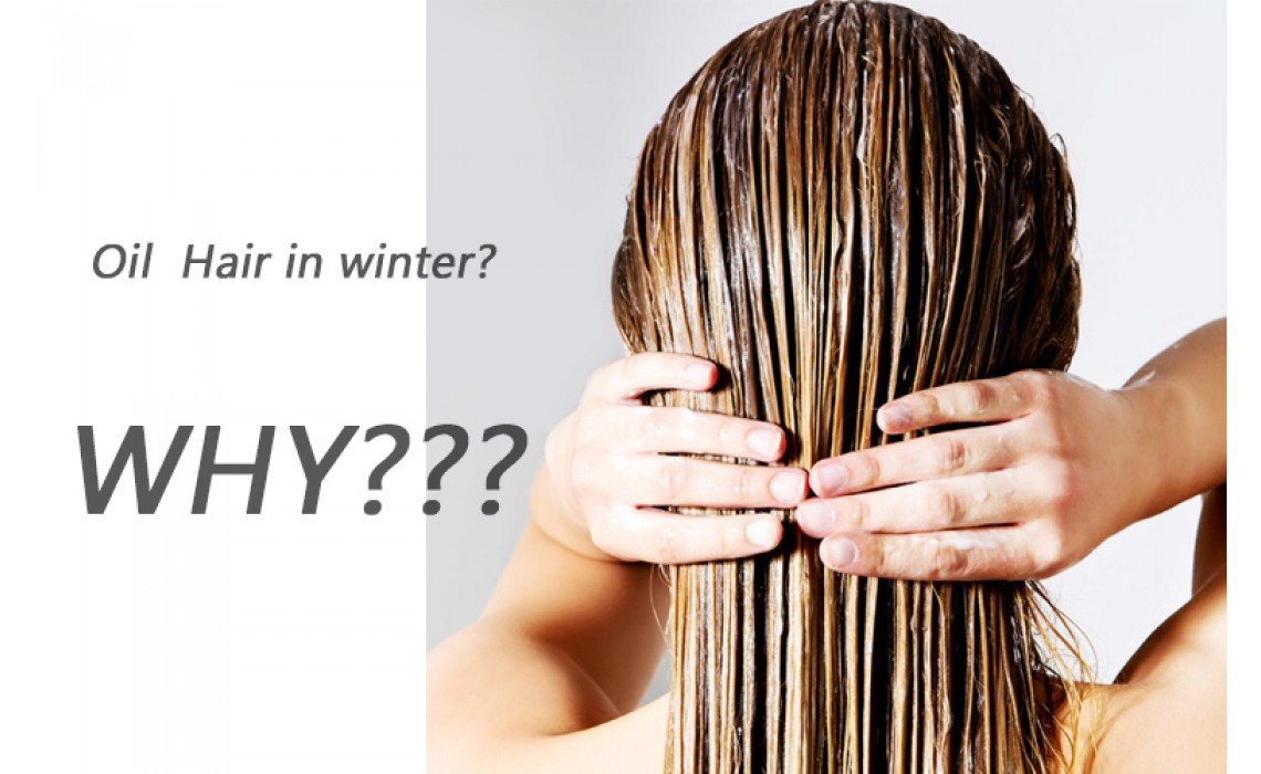 Why your hair easier getting oil in the Winter?
